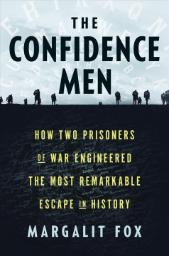 The confidence men : how two prisoners of war engineered the most remarkable escape in history by Fox, Margalit