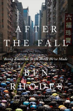 After the fall : being American in the world we've made by Rhodes, Benjamin