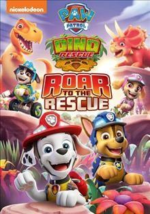 PAW patrol.  Dino rescue : roar to the rescue by Thorne, Alex