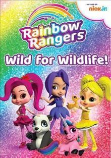 Rainbow Rangers.  Wild for wildlife! by