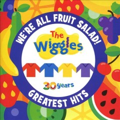 We're all fruit salad! : The Wiggles' greatest hits by Wiggles