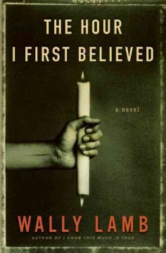 The hour I first believed : a novel / Wally Lamb