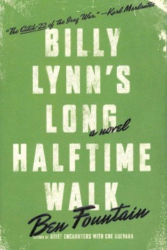 Billy Lynn's long halftime walk / Ben Fountain