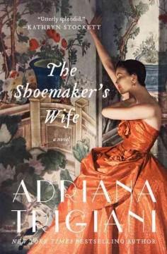 The shoemaker's wife : a novel / Adriana Trigiani