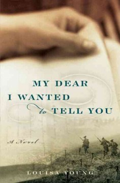 My dear I wanted to tell you : a novel / Louisa Young
