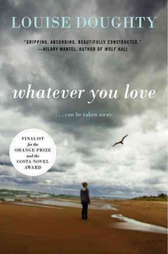 Whatever you love : a novel / Louise Doughty
