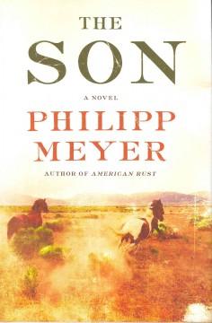 The son : [a novel] / Philipp Meyer