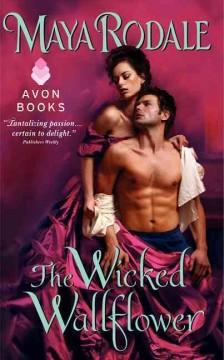 The wicked wallflower / Maya Rodale