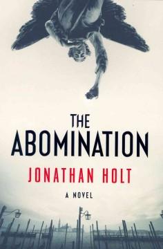 The Abomination : a novel / Jonathan Holt