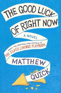 The good luck of right now : a novel / Matthew Quick