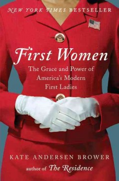 First women : the grace and power of America's modern First Ladies by Brower, Kate Andersen