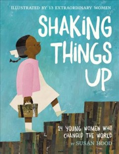 Shaking things up : 14 young women who changed the world by Hood, Susan