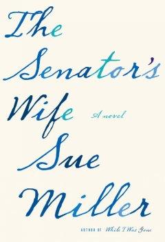 The senator's wife / Sue Miller