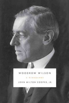 Woodrow Wilson : a biography / John Milton Cooper, Jr