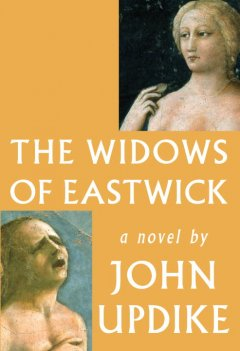 The widows of Eastwick / by John Updike