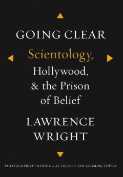 Going clear : Scientology, Hollywood, and the prison of belief / Lawrence Wright