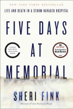 Five days at Memorial : life and death in a storm-ravaged hospital / Sheri Fink