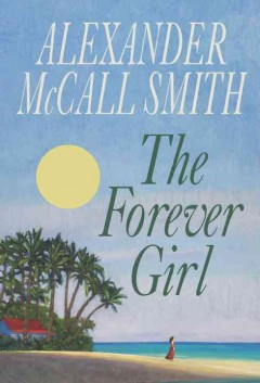 The forever girl / Alexander McCall Smith