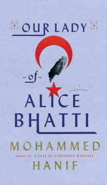 Our Lady of Alice Bhatti / by Mohammed Hanif