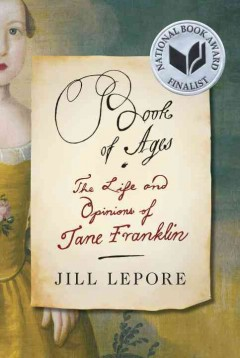 Book of ages : the life and opinions of Jane Franklin / Jill Lepore