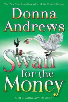 Swan for the money : a Meg Langslow mystery / Donna Andrews