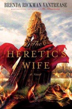 The heretic's wife / Brenda Rickman Vantrease