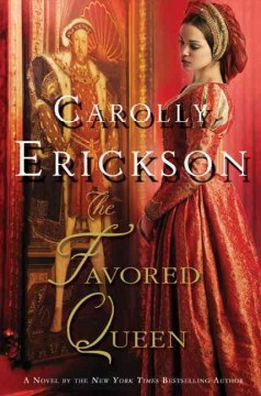 The favored queen : a novel of Henry VIII's third wife / Carolly Erickson