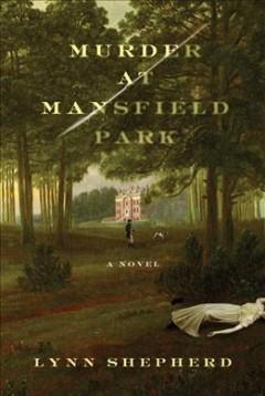 Murder at Mansfield Park / Lynn Shepherd