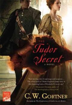 The Tudor secret / C.W. Gortner