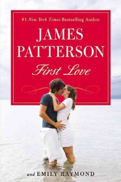 First love / James Patterson and Emily Raymond
