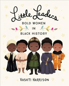 Little leaders : bold women in black history by Harrison, Vashti