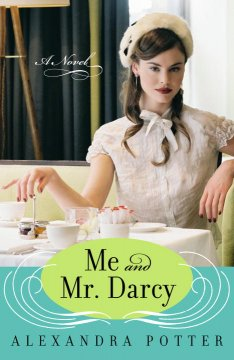 Me and Mr. Darcy : a novel / Alexandra Potter
