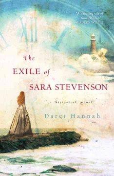 The exile of Sara Stevenson : a historical novel / Darci Hannah