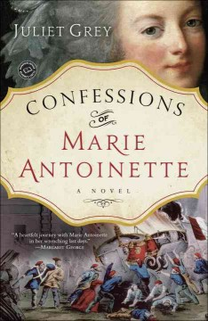 Confessions of Marie Antoinette : a novel / Juliet Grey