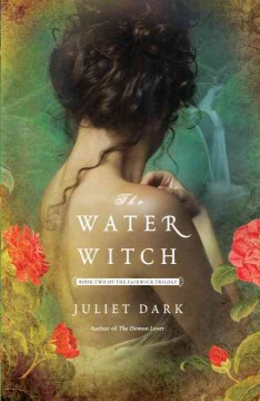 The water witch : a novel / Juliet Dark