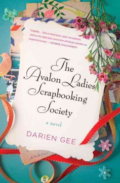 The Avalon Ladies Scrapbooking Society : a novel / Darien Gee