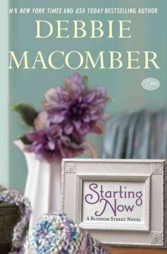 Starting now : a Blossom Street novel / Debbie Macomber