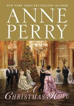 A Christmas Hope : a novel / Anne Perry