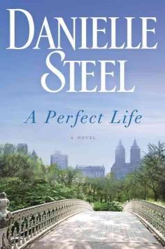A perfect life : a novel / Danielle Steel