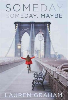Someday, someday, maybe : a novel / Lauren Graham