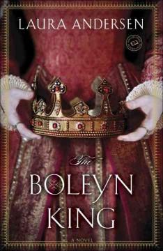 The Boleyn King : a novel / Laura Andersen