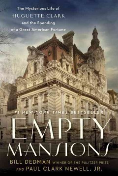 Empty mansions : the mysterious life of Huguette Clark and the spending of a great American fortune / Bill Dedman