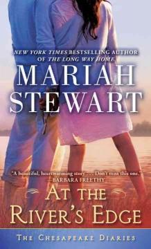 At the river's edge : the chesapeake diaries book 7 / Mariah Stewart