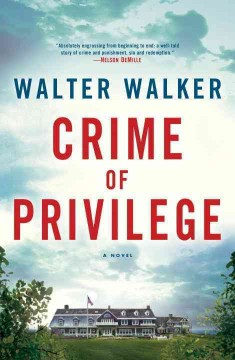 Crime of privilege : a novel / Walter Walker