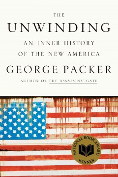 The unwinding : an inner history of the new America / George Packer