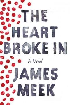 The heart broke in / James Meek