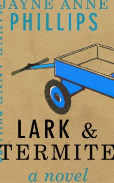 Lark and Termite / Jayne Anne Phillips