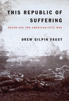 This republic of suffering : death and the American Civil War / Drew Gilpin Faust