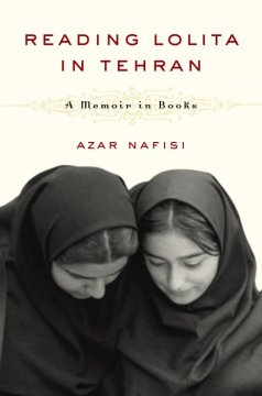 Reading Lolita in Tehran : a memoir in books by Nafisi, Azar.
