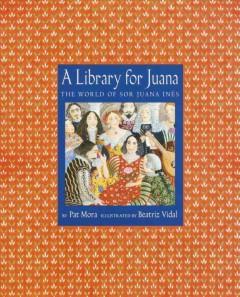 A library for Juana the world of Sor Juana Inés by Mora, Pat.